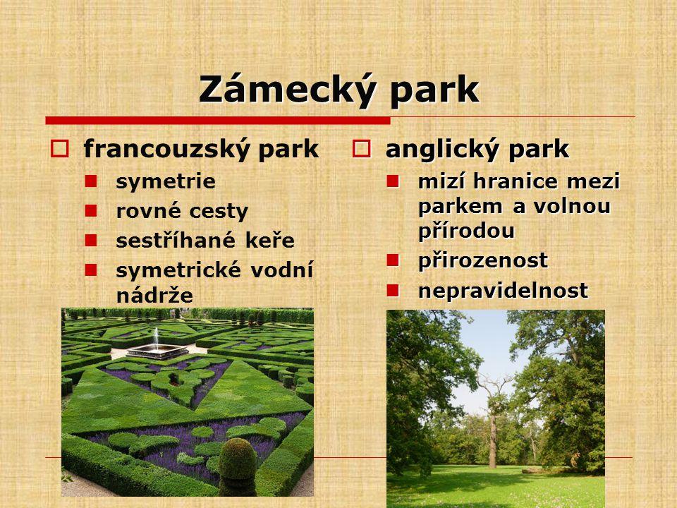Zámecký park  francouzský park symetrie rovné cesty sestříhané keře symetrické vodní nádrže  anglický park mizí hranice mezi parkem a volnou přírodo