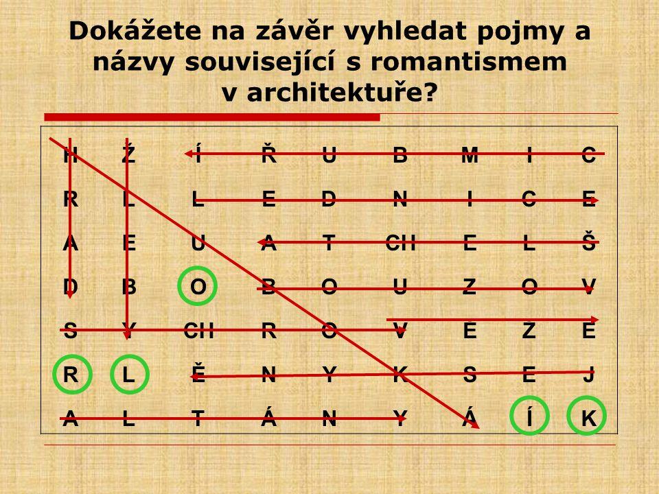 Dokážete na závěr vyhledat pojmy a názvy související s romantismem v architektuře? HŽÍŘUBMIC RLLEDNICE AEUATCHELŠ DBOBOUZOV SY ROVĚŽE RLĚNYKSEJ ALTÁNY