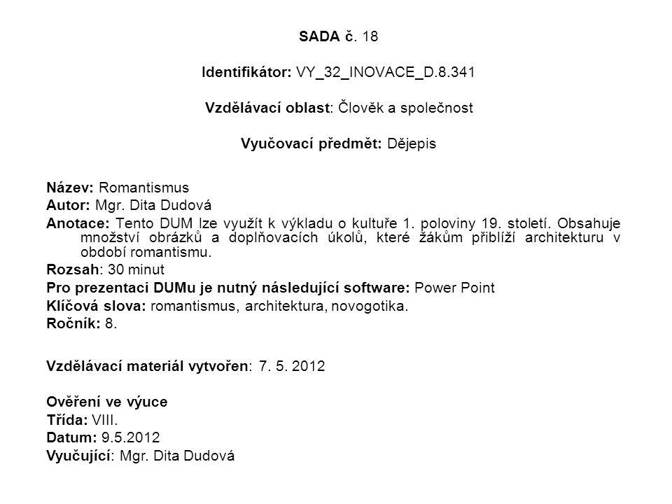 SADA č. 18 Identifikátor: VY_32_INOVACE_D.8.341 Vzdělávací oblast: Člověk a společnost Vyučovací předmět: Dějepis Název: Romantismus Autor: Mgr. Dita