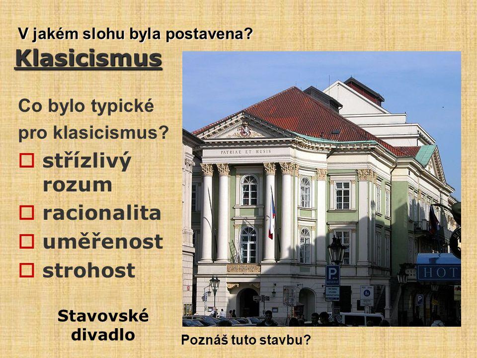 Klasicismus Co bylo typické pro klasicismus?  střízlivý rozum  racionalita  uměřenost  strohost Stavovské divadlo Poznáš tuto stavbu? V jakém sloh