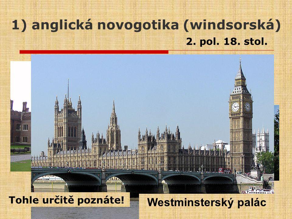 1) anglická novogotika (windsorská) 2. pol. 18. stol. Tohle určitě poznáte! Westminsterský palác
