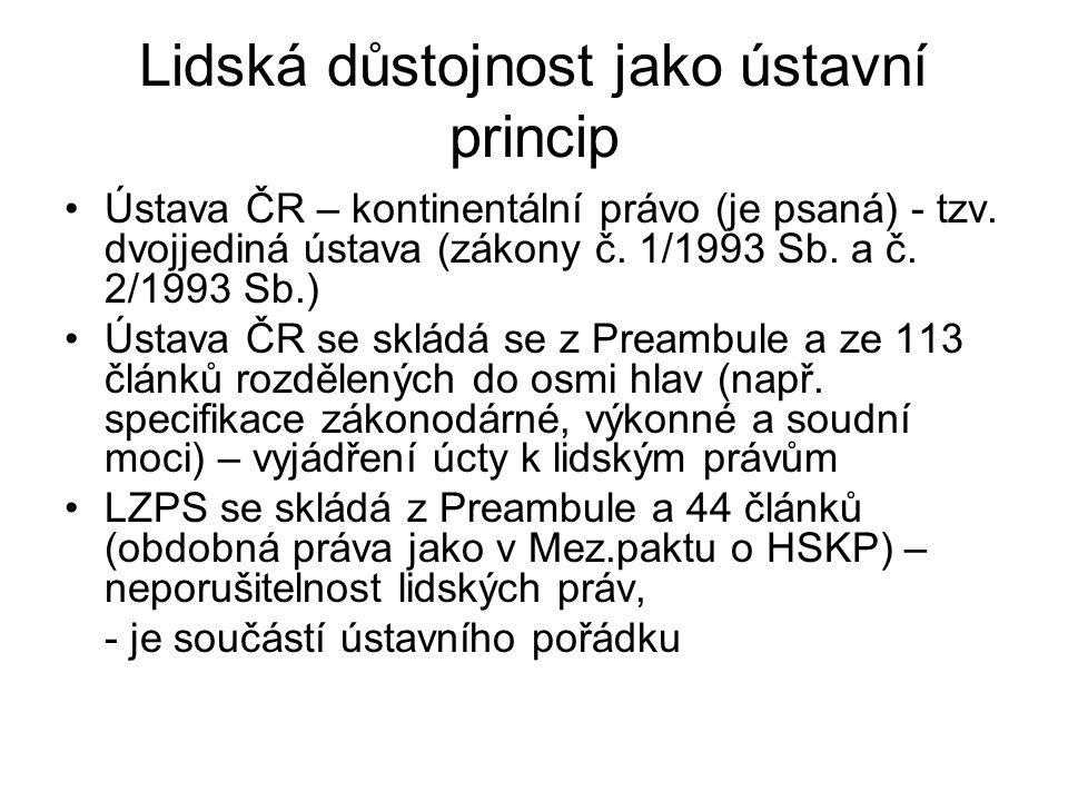 Lidská důstojnost jako ústavní princip Ústava ČR – kontinentální právo (je psaná) - tzv. dvojjediná ústava (zákony č. 1/1993 Sb. a č. 2/1993 Sb.) Ústa