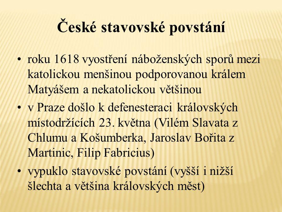 České stavovské povstání roku 1618 vyostření náboženských sporů mezi katolickou menšinou podporovanou králem Matyášem a nekatolickou většinou v Praze