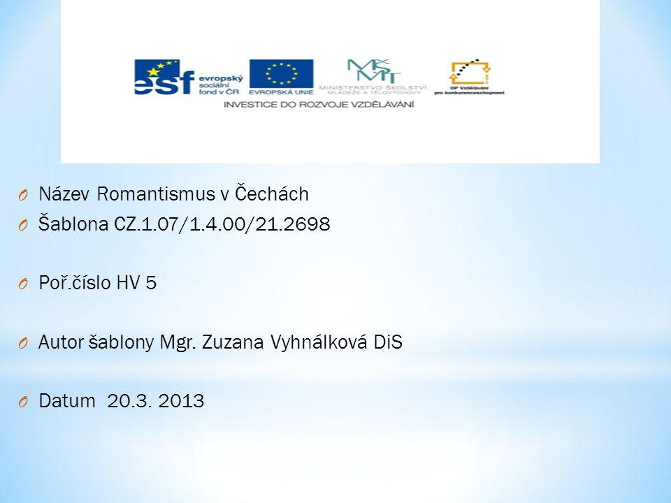 O Název Romantismus v Čechách O Šablona CZ.1.07/1.4.00/21.2698 O Poř.číslo HV 5 O Autor šablony Mgr.