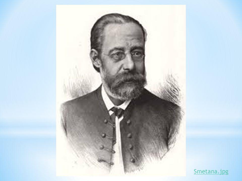 Bedřich Smetana (1824–1884) hudební skladatel, kapelník Prozatímního divadla -ohluchnul 10 let před svou smrtí -chtěl vytvořit českou národní operu -c