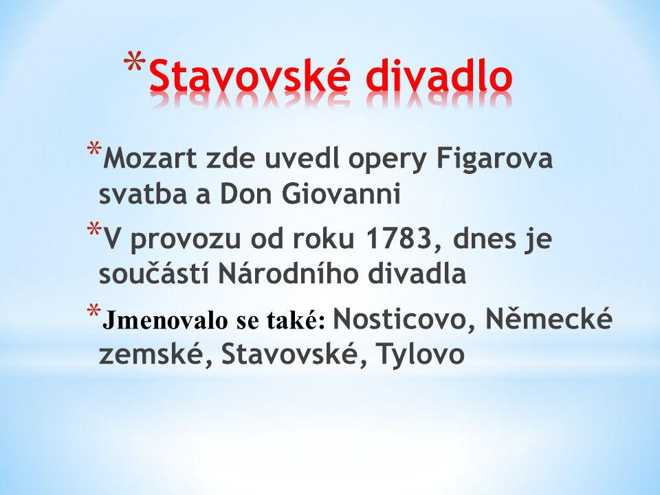 * Mozart zde uvedl opery Figarova svatba a Don Giovanni * V provozu od roku 1783, dnes je součástí Národního divadla * Jmenovalo se také: Nosticovo, Německé zemské, Stavovské, Tylovo