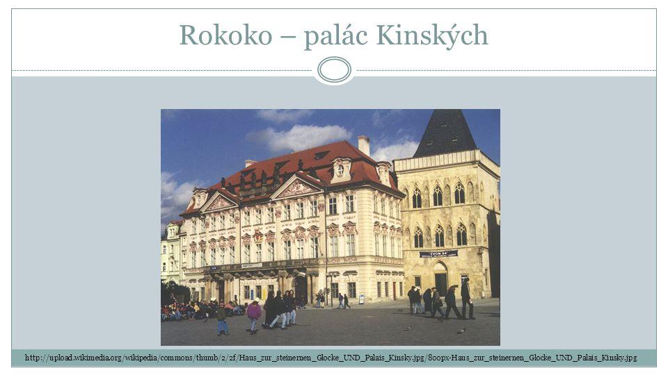 Rokoko – palác Kinských http://upload.wikimedia.org/wikipedia/commons/thumb/2/2f/Haus_zur_steinernen_Glocke_UND_Palais_Kinsky.jpg/800px-Haus_zur_steinernen_Glocke_UND_Palais_Kinsky.jpg