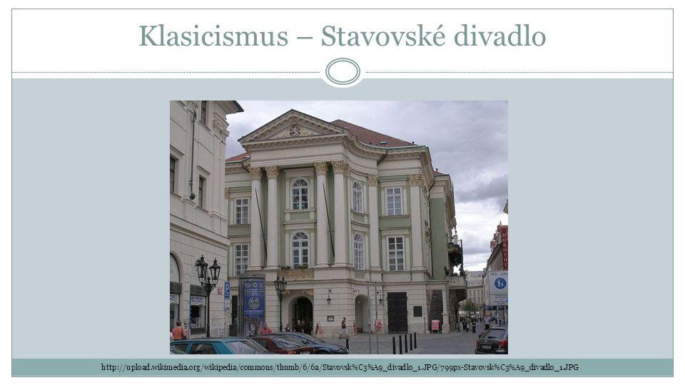 Klasicismus – Stavovské divadlo http://upload.wikimedia.org/wikipedia/commons/thumb/6/6a/Stavovsk%C3%A9_divadlo_1.JPG/799px-Stavovsk%C3%A9_divadlo_1.JPG