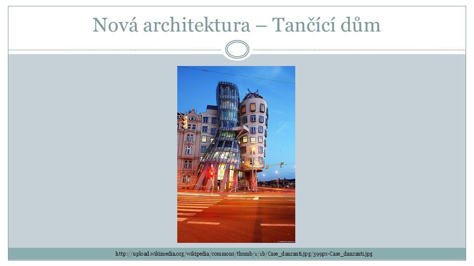 Nová architektura – Tančící dům http://upload.wikimedia.org/wikipedia/commons/thumb/1/1b/Case_danzanti.jpg/399px-Case_danzanti.jpg