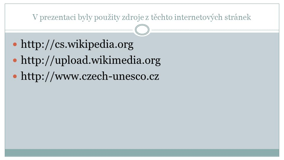 V prezentaci byly použity zdroje z těchto internetových stránek http://cs.wikipedia.org http://upload.wikimedia.org http://www.czech-unesco.cz
