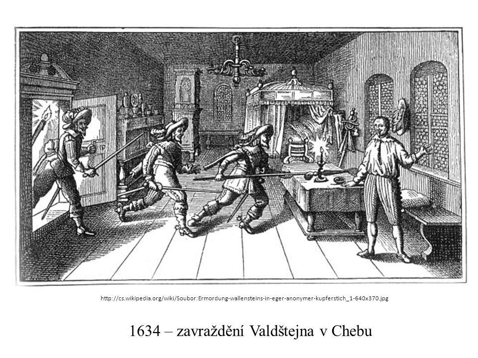 1634 – zavraždění Valdštejna v Chebu http://cs.wikipedia.org/wiki/Soubor:Ermordung-wallensteins-in-eger-anonymer-kupferstich_1-640x370.jpg