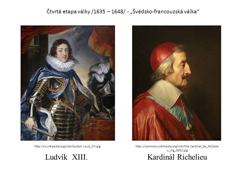 """Čtvrtá etapa války /1635 – 1648/ - """"Švédsko-francouzská válka"""" Ludvík XIII.Kardinál Richelieu http://cs.wikipedia.org/wiki/Soubor:Louis_XIII.jpghttp:/"""