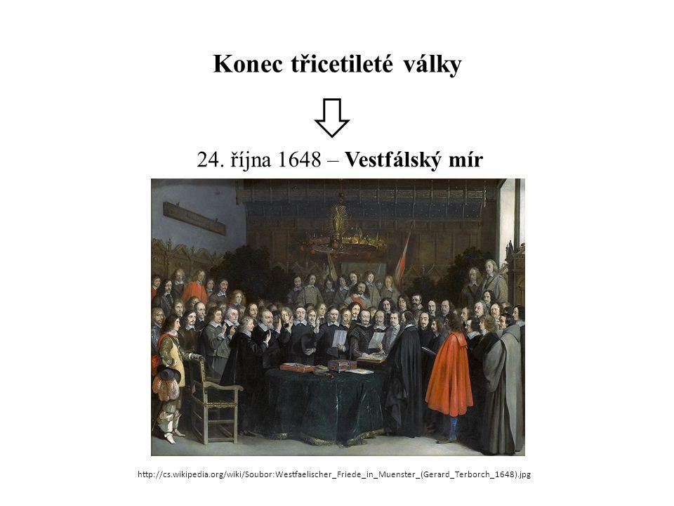 Konec třicetileté války 24. října 1648 – Vestfálský mír http://cs.wikipedia.org/wiki/Soubor:Westfaelischer_Friede_in_Muenster_(Gerard_Terborch_1648).j