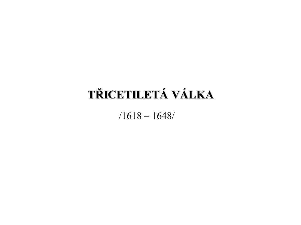TŘICETILETÁ VÁLKA /1618 – 1648/