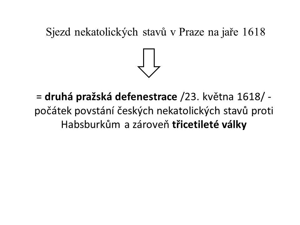 = druhá pražská defenestrace /23. května 1618/ - počátek povstání českých nekatolických stavů proti Habsburkům a zároveň třicetileté války Sjezd nekat
