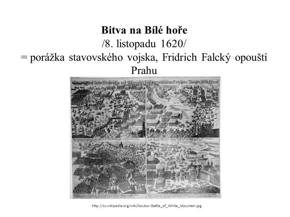 Bitva na Bílé hoře /8. listopadu 1620/ = porážka stavovského vojska, Fridrich Falcký opouští Prahu http://cs.wikipedia.org/wiki/Soubor:Battle_of_White