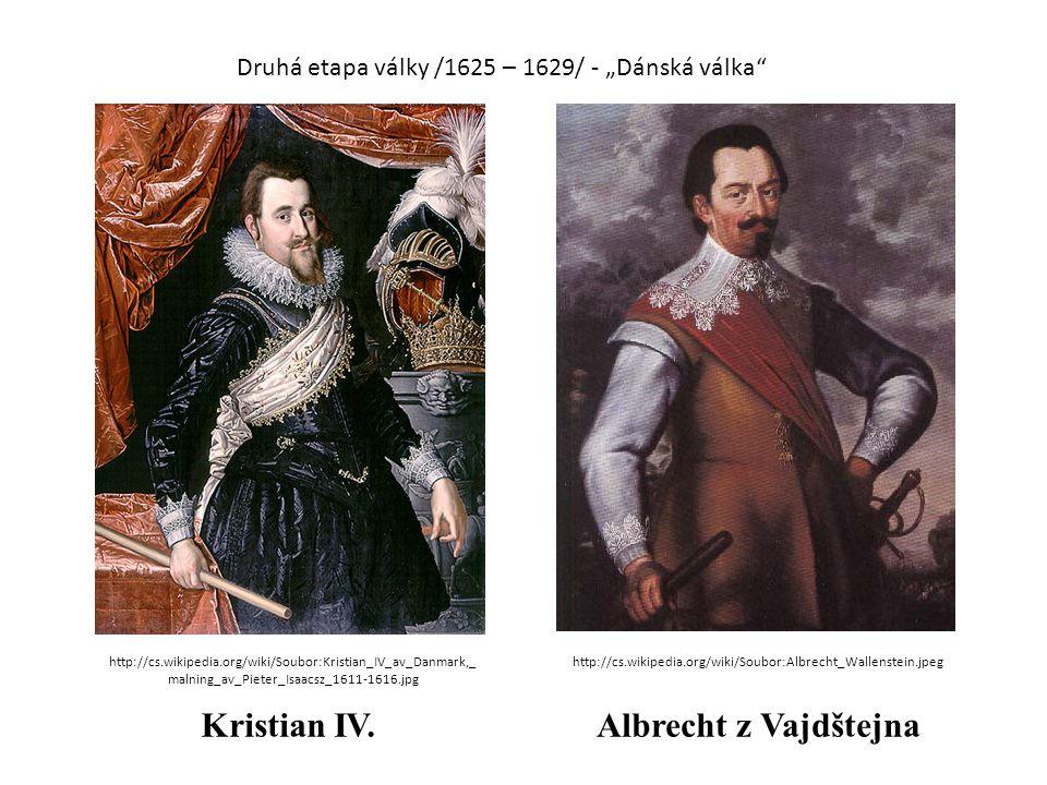 """Druhá etapa války /1625 – 1629/ - """"Dánská válka Kristian IV.Albrecht z Vajdštejna http://cs.wikipedia.org/wiki/Soubor:Kristian_IV_av_Danmark,_ malning_av_Pieter_Isaacsz_1611-1616.jpg http://cs.wikipedia.org/wiki/Soubor:Albrecht_Wallenstein.jpeg"""