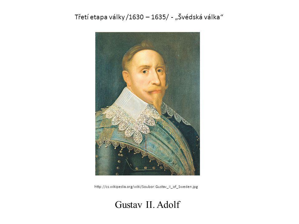 "Třetí etapa války /1630 – 1635/ - ""Švédská válka"" Gustav II. Adolf http://cs.wikipedia.org/wiki/Soubor:Gustav_II_of_Sweden.jpg"