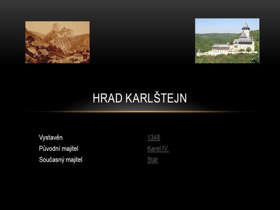 HRAD KARLŠTEJN Vystavěn1348 Původní majitelKarel IV. Současný majitelStát
