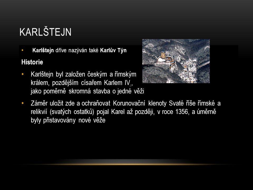 KARLŠTEJN Karlštejn dříve nazýván také Karlův Týn Historie Karlštejn byl založen českým a římským králem, pozdějším císařem Karlem IV., jako poměrně s