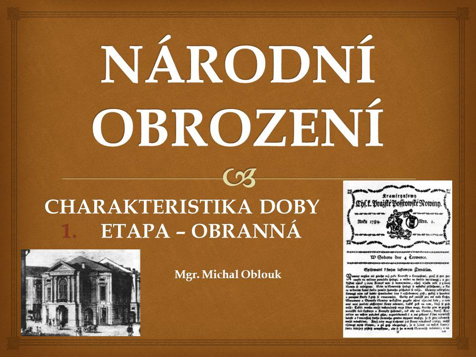 CHARAKTERISTIKA DOBY 1.ETAPA – OBRANNÁ Mgr. Michal Oblouk Mgr. Michal Oblouk