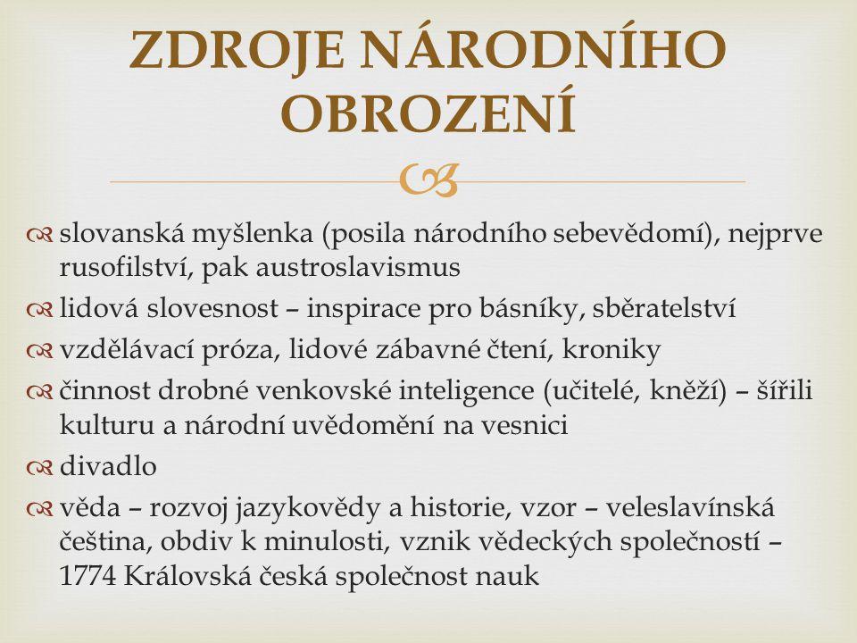   slovanská myšlenka (posila národního sebevědomí), nejprve rusofilství, pak austroslavismus  lidová slovesnost – inspirace pro básníky, sběratelst