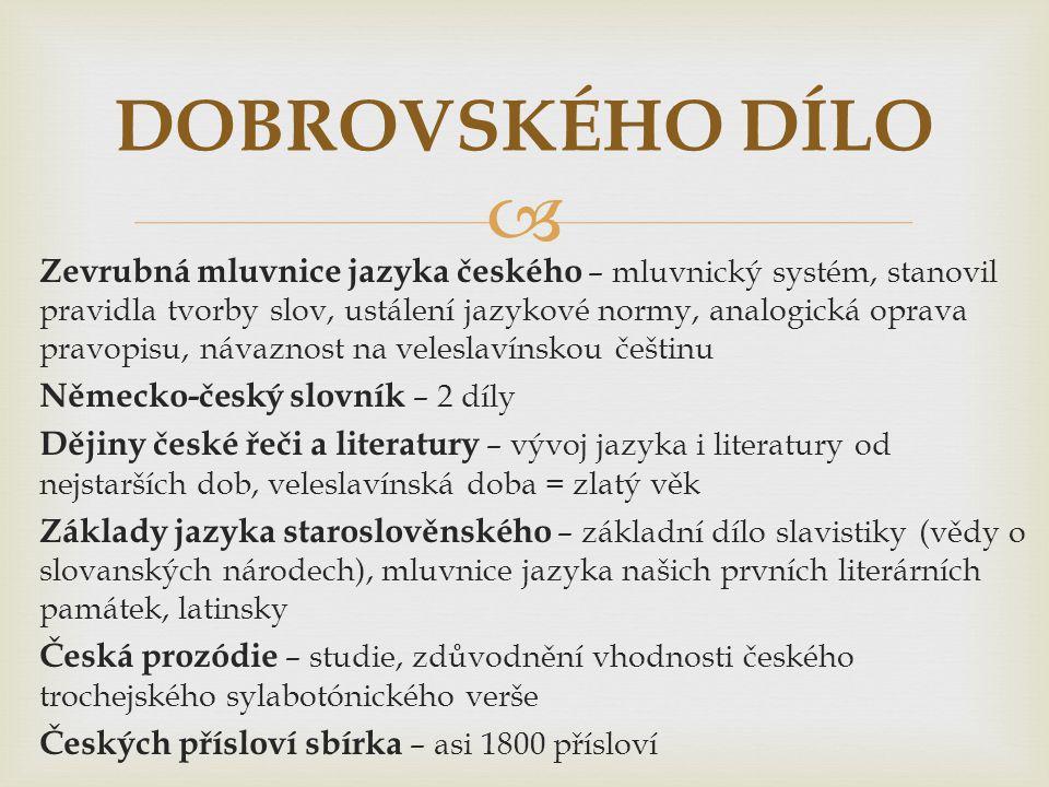  Zevrubná mluvnice jazyka českého – mluvnický systém, stanovil pravidla tvorby slov, ustálení jazykové normy, analogická oprava pravopisu, návaznost