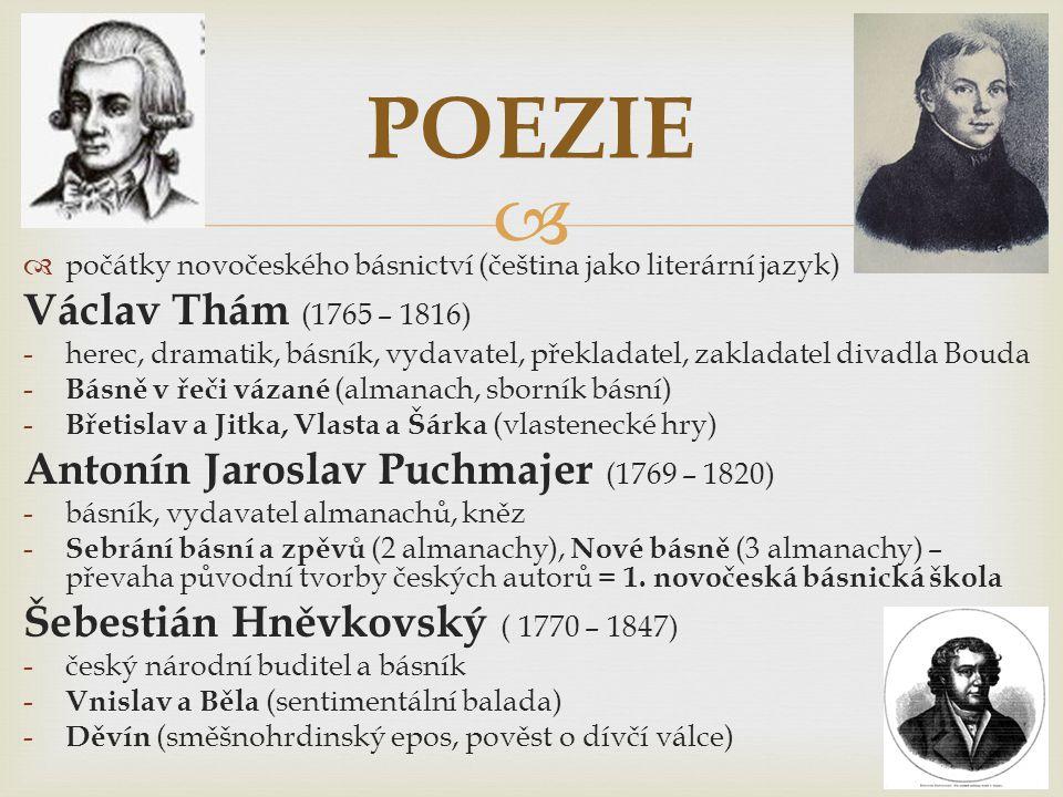   počátky novočeského básnictví (čeština jako literární jazyk) Václav Thám (1765 – 1816) -herec, dramatik, básník, vydavatel, překladatel, zakladate