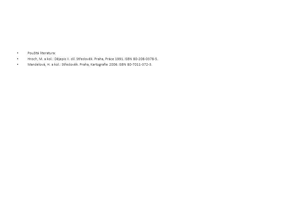Použitá literatura: Hroch, M. a kol.: Dějepis II. díl. Středověk. Praha, Práce 1991. ISBN 80-208-0378-5. Mandelová, H. a kol.: Středověk. Praha, Karto