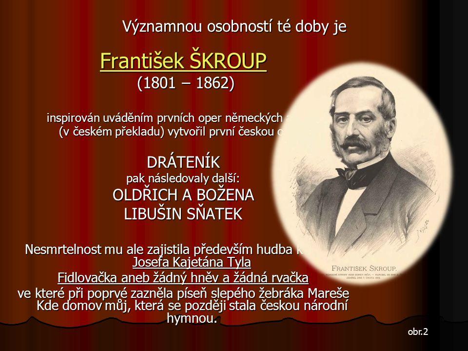 Teprve období národního obrození přináší oživení českého divadla a s ním i první amatérská operní představení ve Stavovském divadle Stavovském divadle