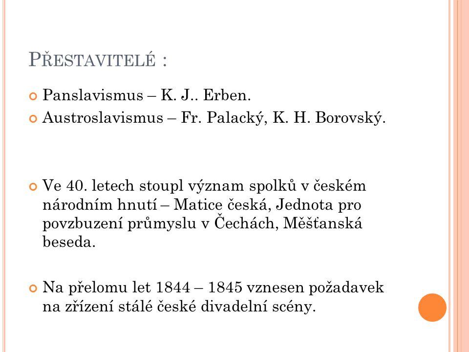 P ŘESTAVITELÉ : Panslavismus – K. J.. Erben. Austroslavismus – Fr.