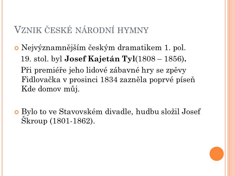V ZNIK ČESKÉ NÁRODNÍ HYMNY Nejvýznamnějším českým dramatikem 1.