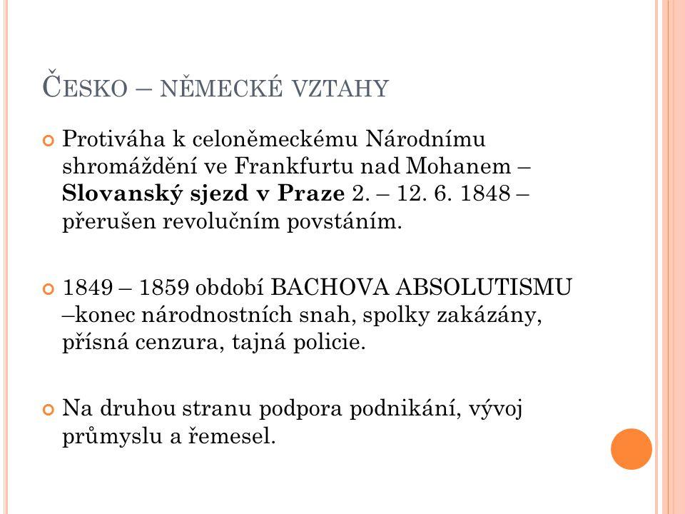 Č ESKO – NĚMECKÉ VZTAHY Protiváha k celoněmeckému Národnímu shromáždění ve Frankfurtu nad Mohanem – Slovanský sjezd v Praze 2.