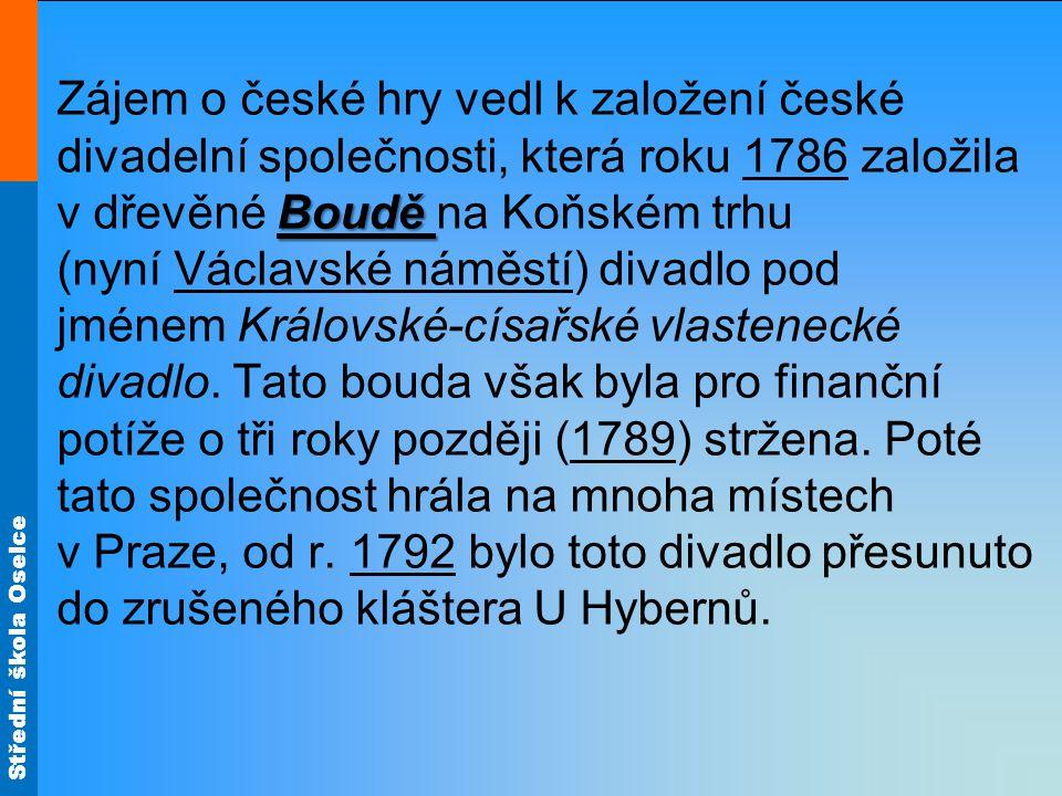 Střední škola Oselce Boudě Zájem o české hry vedl k založení české divadelní společnosti, která roku 1786 založila v dřevěné Boudě na Koňském trhu (ny