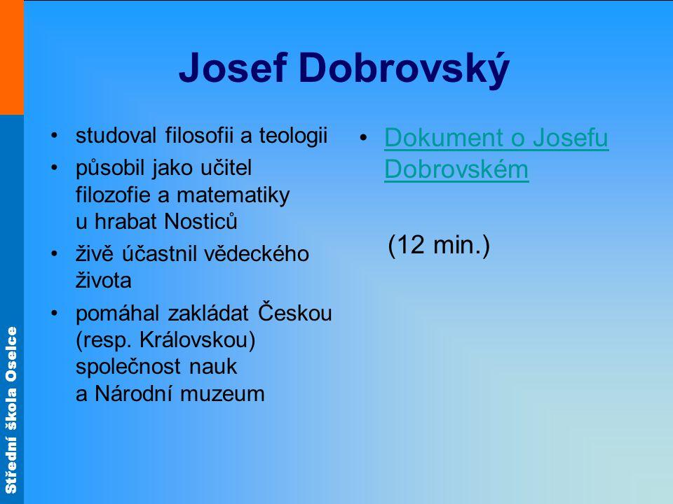 Střední škola Oselce Josef Dobrovský studoval filosofii a teologii působil jako učitel filozofie a matematiky u hrabat Nosticů živě účastnil vědeckého