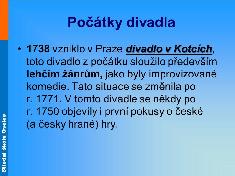 Střední škola Oselce Počátky divadla divadlo v Kotcích1738 vzniklo v Praze divadlo v Kotcích, toto divadlo z počátku sloužilo především lehčím žánrům,