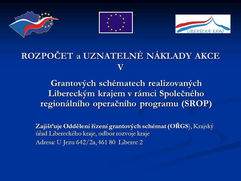 ROZPOČET a UZNATELNÉ NÁKLADY AKCE V Grantových schématech realizovaných Libereckým krajem v rámci Společného regionálního operačního programu (SROP) Z