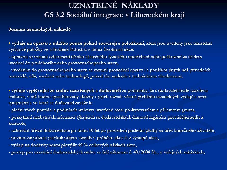 UZNATELNÉ NÁKLADY GS 3.2 Sociální integrace v Libereckém kraji Seznam uznatelných nákladů  výdaje na opravu a údržbu pouze pokud souvisejí s položkam