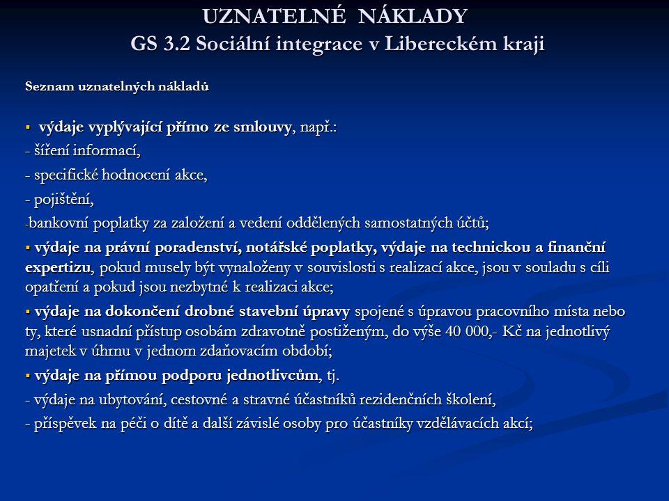 UZNATELNÉ NÁKLADY GS 3.2 Sociální integrace v Libereckém kraji Seznam uznatelných nákladů  výdaje vyplývající přímo ze smlouvy, např.: - šíření infor