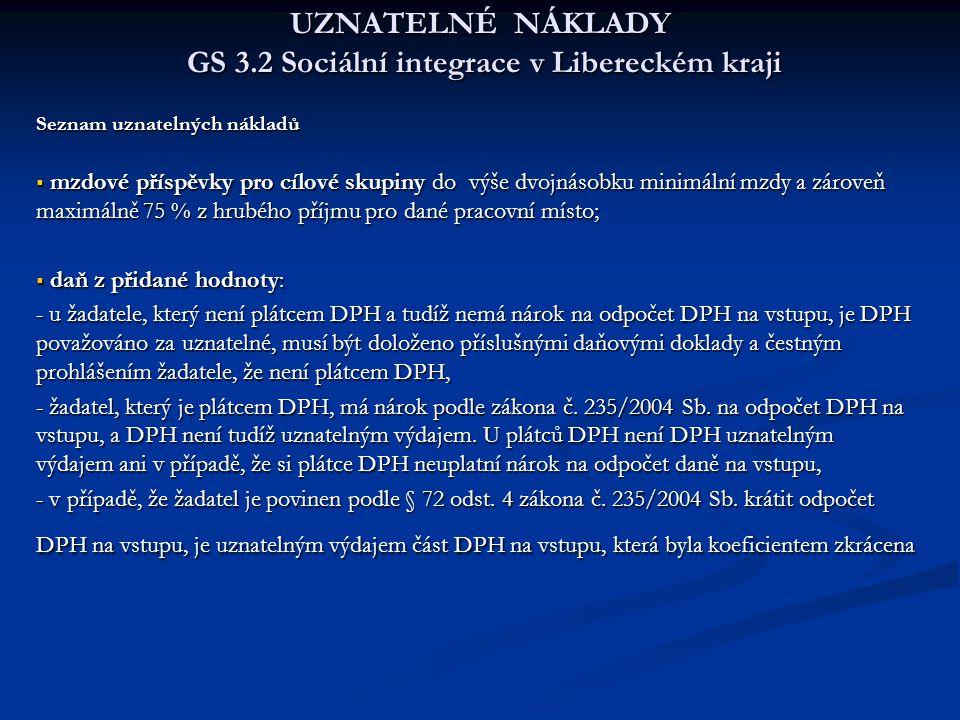 UZNATELNÉ NÁKLADY GS 3.2 Sociální integrace v Libereckém kraji Seznam uznatelných nákladů  mzdové příspěvky pro cílové skupiny do výše dvojnásobku mi