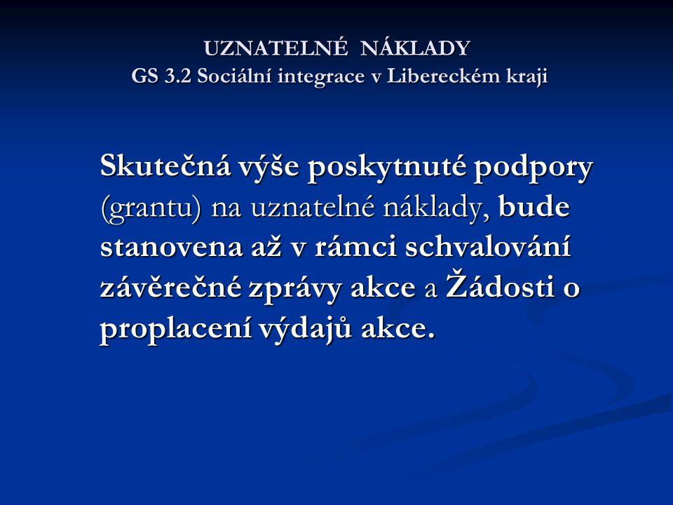 UZNATELNÉ NÁKLADY GS 3.2 Sociální integrace v Libereckém kraji Skutečná výše poskytnuté podpory (grantu) na uznatelné náklady, bude stanovena až v rám