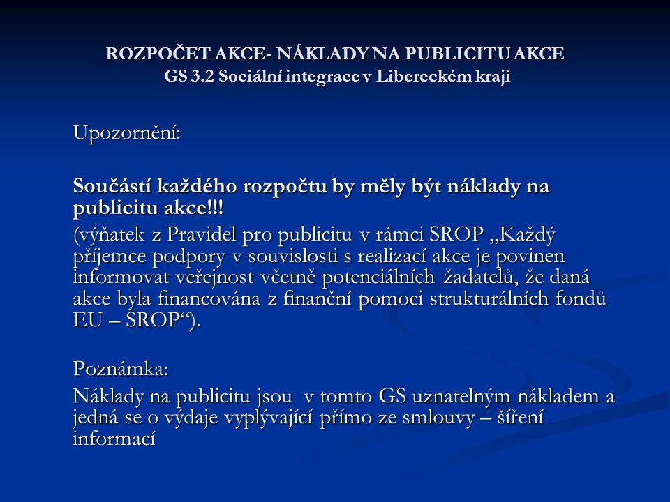 ROZPOČET AKCE- NÁKLADY NA PUBLICITU AKCE GS 3.2 Sociální integrace v Libereckém kraji Upozornění: Součástí každého rozpočtu by měly být náklady na publicitu akce!!.