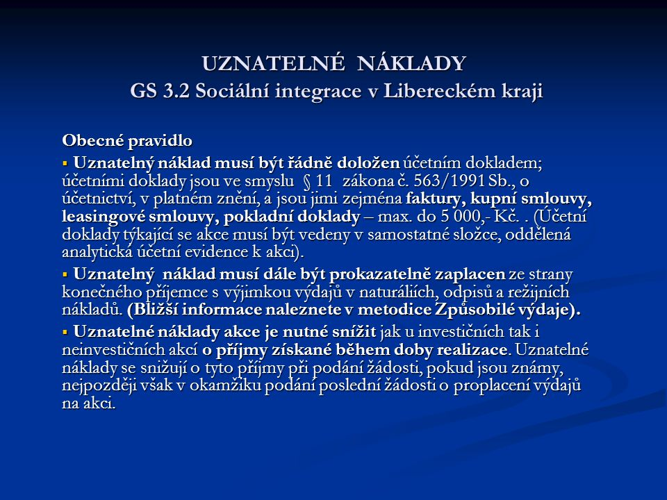 UZNATELNÉ NÁKLADY GS 3.2 Sociální integrace v Libereckém kraji Obecné pravidlo  Uznatelný náklad musí být řádně doložen účetním dokladem; účetními doklady jsou ve smyslu § 11 zákona č.