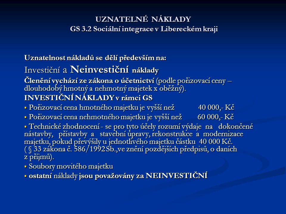 UZNATELNÉ NÁKLADY GS 3.2 Sociální integrace v Libereckém kraji Uznatelnost nákladů se dělí především na: Investiční a Neinvestiční náklady Členění vychází ze zákona o účetnictví (podle pořizovací ceny – dlouhodobý hmotný a nehmotný majetek x oběžný).