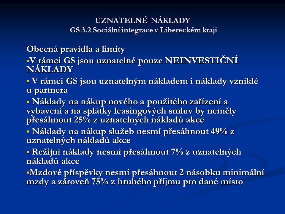 UZNATELNÉ NÁKLADY GS 3.2 Sociální integrace v Libereckém kraji Obecná pravidla a limity  V rámci GS jsou uznatelné pouze NEINVESTIČNÍ NÁKLADY  V rám