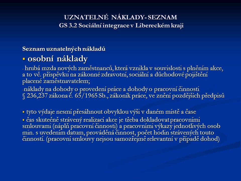 UZNATELNÉ NÁKLADY- SEZNAM GS 3.2 Sociální integrace v Libereckém kraji Seznam uznatelných nákladů  osobní náklady - hrubá mzda nových zaměstnanců, která vznikla v souvislosti s plněním akce, a to vč.
