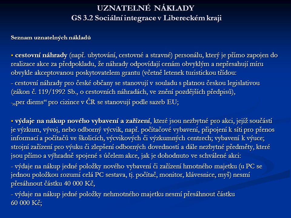 UZNATELNÉ NÁKLADY GS 3.2 Sociální integrace v Libereckém kraji Seznam uznatelných nákladů  cestovní náhrady (např. ubytování, cestovné a stravné) per