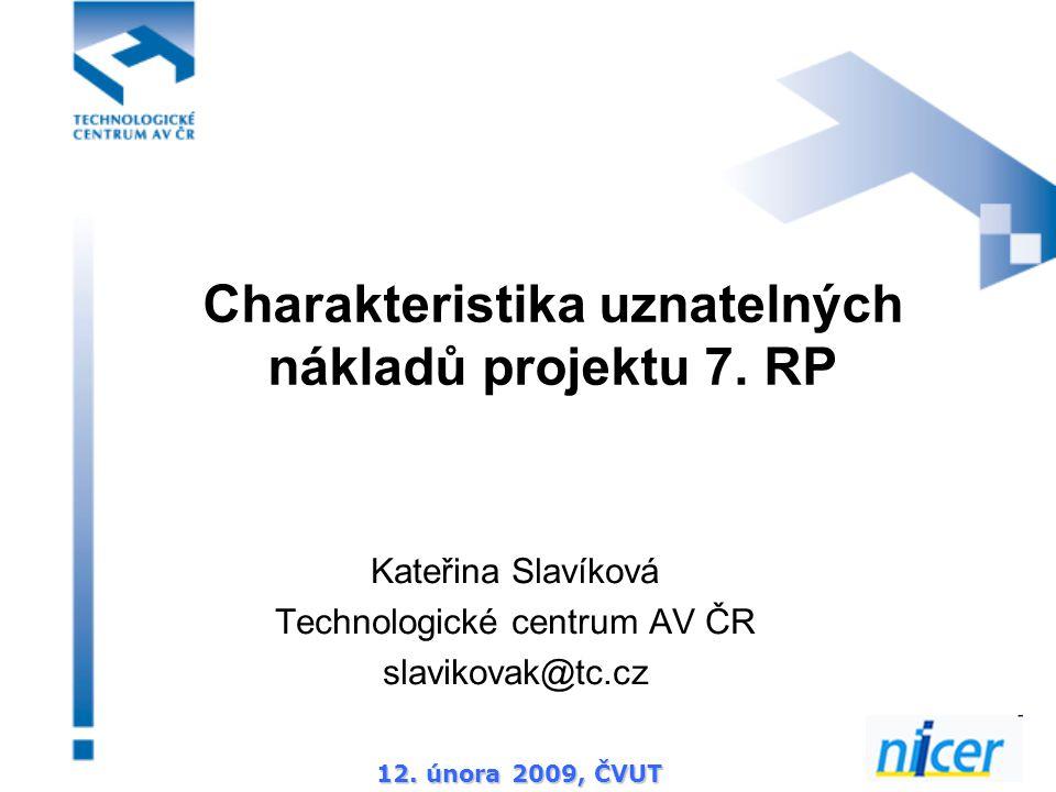 12. února 2009, ČVUT Charakteristika uznatelných nákladů projektu 7. RP Kateřina Slavíková Technologické centrum AV ČR slavikovak@tc.cz