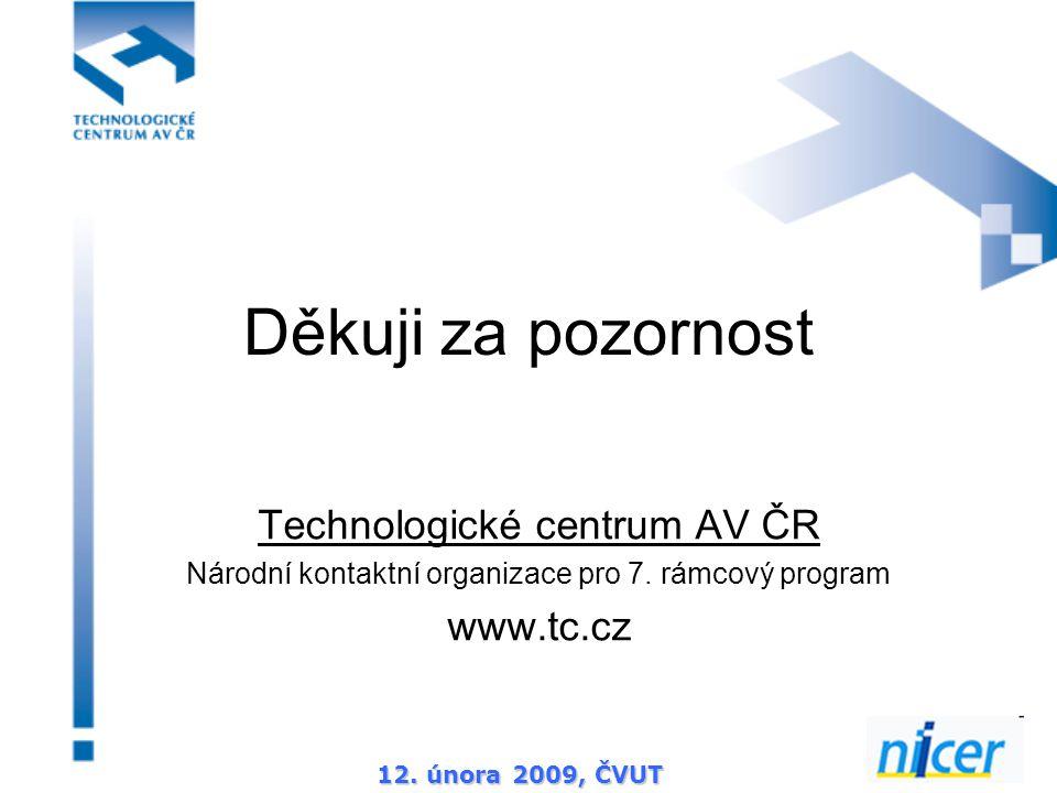12. února 2009, ČVUT Děkuji za pozornost Technologické centrum AV ČR Národní kontaktní organizace pro 7. rámcový program www.tc.cz