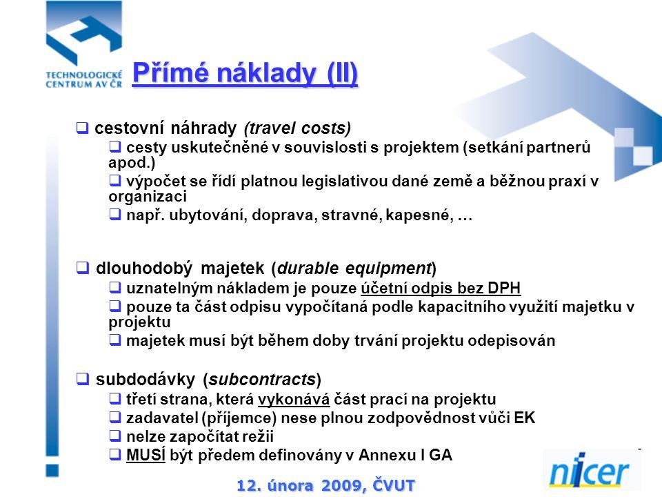 12. února 2009, ČVUT  cestovní náhrady (travel costs)  cesty uskutečněné v souvislosti s projektem (setkání partnerů apod.)  výpočet se řídí platno